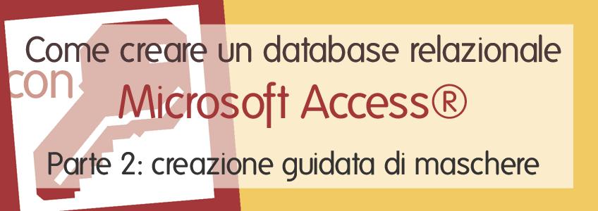 Seconda parte della guida alla creazione di un database relazionale con Microsoft Access.