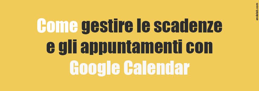 Google Calendar è un tool gratuito utile per prendere nota di scadenze, riunioni,, date da ricordare.