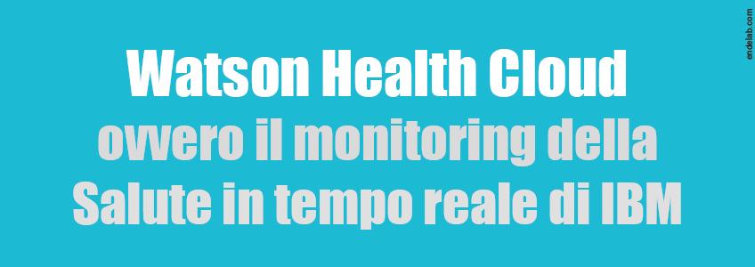 La tecnologia permetterà di monitorare le persone in tempo reale. IBM ci crede e sta investendo.