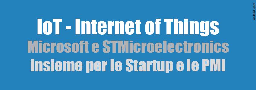 La tecnologia di Microsoft e STMicroelectronics a supporto delle Startup e delle PMI per costruire l'Internet of Things.